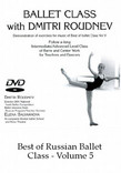 Ballet Class with Dmitri Roudnev - Volume 5